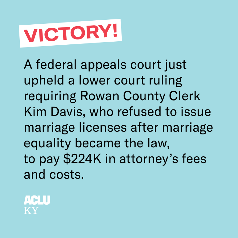 A federal appeals court just upheld a lower court ruling requiring Rowan County Clerk Kim Davis, who refused to issue marriage licenses after marriage equality became the law, to pay $224K in attorney's fees and costs.