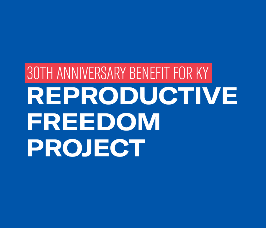"Graphic with blue background and 4 lines of text. First line is in red box that says, ""30th anniversary benefit for KY."" Together, lines 3 through 4 read ""Reproductive freedom project."""